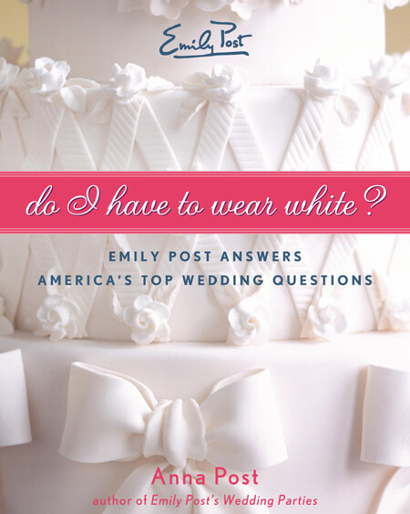 cover image of Emily Post's Do I have To Wear White showing title on a ribbon over close up image of a white wedding cake with frosting bows