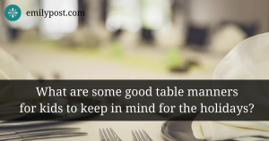 graphic: what are some good table manners for kids to keep in mind for the holidays